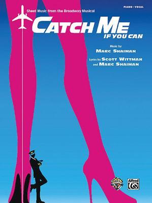 Catch Me If You Can -- Sheet Music from the Broadway Musical: Piano/Vocal
