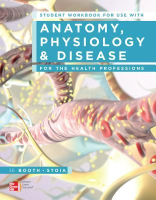 Student Workbook for Use with Anatomy, Physiology, and Disease for the Health Professions