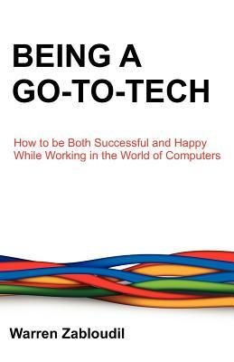 Being a Go-To-Tech: How to Be Both Successful and Happy While Working in the World of Computers