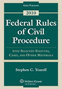 Federal Rules of Civil Procedure with Selected Statutes, Cases, and Other Materials, 2010
