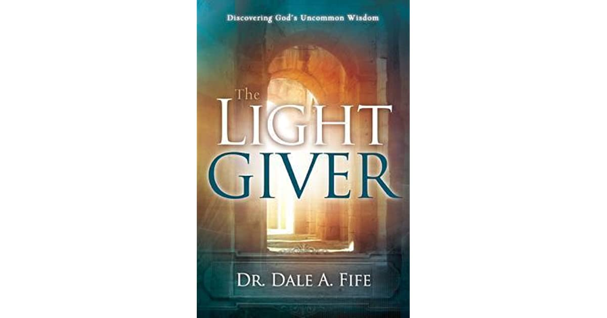 The light giver discovering gods uncommon wisdom by dale a fife fandeluxe Image collections