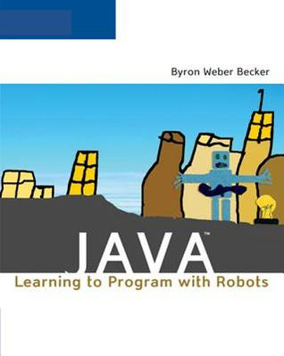 Java: Learning to Program with Robots [With CDROM]