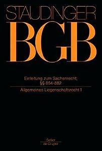 J. von Staudingers Kommentar zum Bürgerlichen Gesetzbuch mit Einführungsgesetz und Nebengesetzen: Buch 3 Sachenrecht: Einleitung zum Sachenrecht; §§ 854-882 (Allgemeines Liegenschaftsrecht 1)