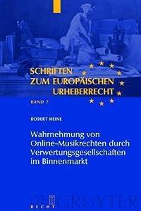 Wahrnehmung von Online-Musikrechten durch Verwertungsgesellschaften im Binnenmarkt (Schriften Zum Europaischen Urheberrecht)