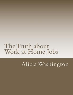 The Truth about Work at Home Jobs: The Answers to Your Questions about Working at Home