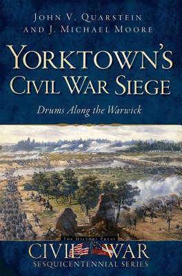 Yorktown's Civil War Siege: Drums Along the Warwick