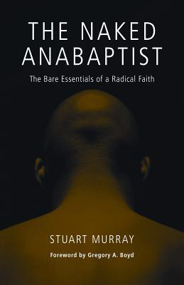 The Naked Anabaptist by Stuart Murray