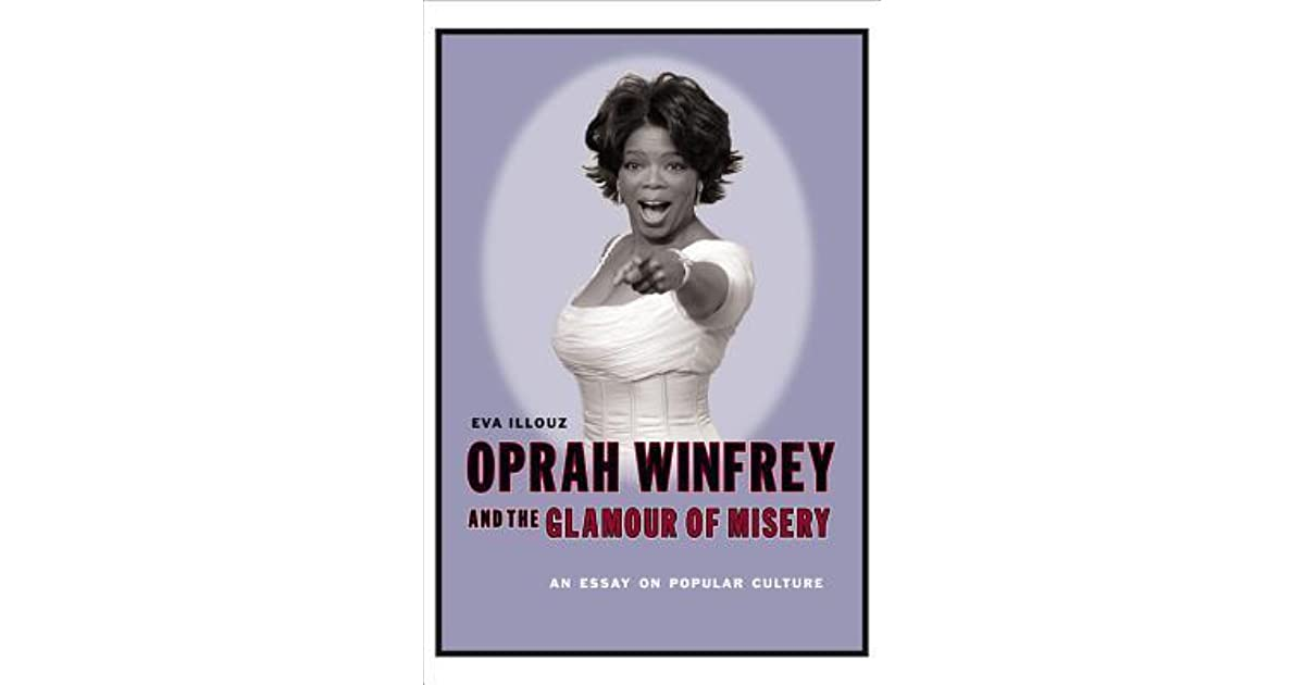 Oprah Winfrey And The Glamour Of Misery An Essay On Popular Culture  Oprah Winfrey And The Glamour Of Misery An Essay On Popular Culture By Eva  Illouz I Need Someone To Do Online Assignments also Science Essay  5 Paragraph Essay Topics For High School