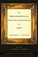 The Philosophical Disenfranchisement of Art (Classics in Philosophy)