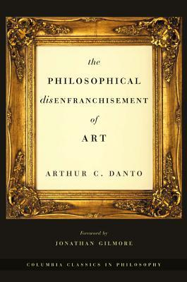 The Philosophical Disenfranchisement of Art (Classics in Philosophy)