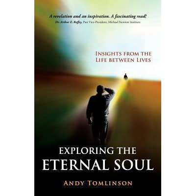 Exploring the eternal soul insights from the life between lives by exploring the eternal soul insights from the life between lives by andy tomlinson fandeluxe Image collections