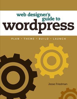 Web Designer's Guide To Wordpress by Jesse Friedman