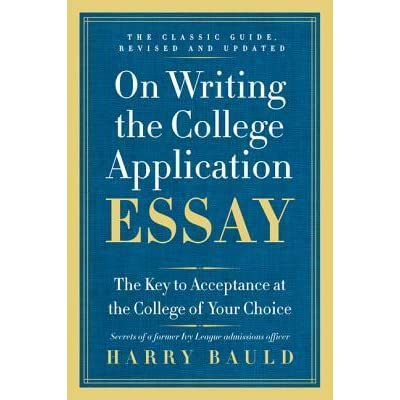 bauld on writing the college application essay Remember that the admissions officers are more interested in your perspective of what happened than the events themselves nevertheless, the sight of them was an irritating reminder of the disparity between our households.