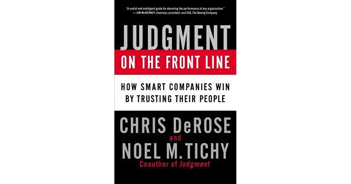 Judgment On The Front Line How Smart Companies Win By Trusting