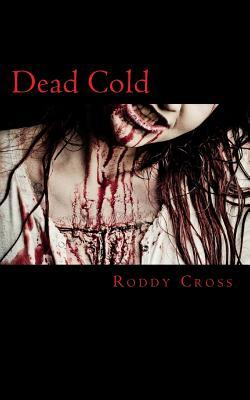 Dead Cold by Roddy R. Cross Jr.