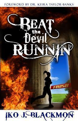 Beat the Devil Runnin Iko J. Blackmon
