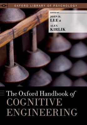 The Oxford Handbook of Cognitive Engineering by John D. Lee