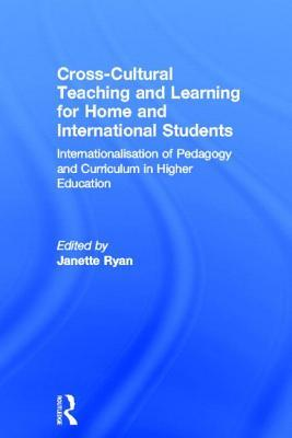 Cross-Cultural Teaching and Learning for Home and International Students: Internationalisation of Pedagogy and Curriculum in Higher Education