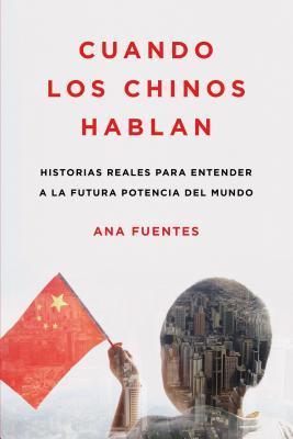 Cuando los chinos hablan: Historias reales para entender a la futura potencia del mundo