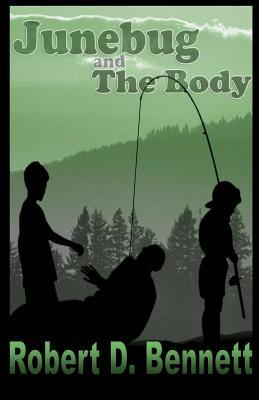 Junebug and the Body by Robert D.   Bennett