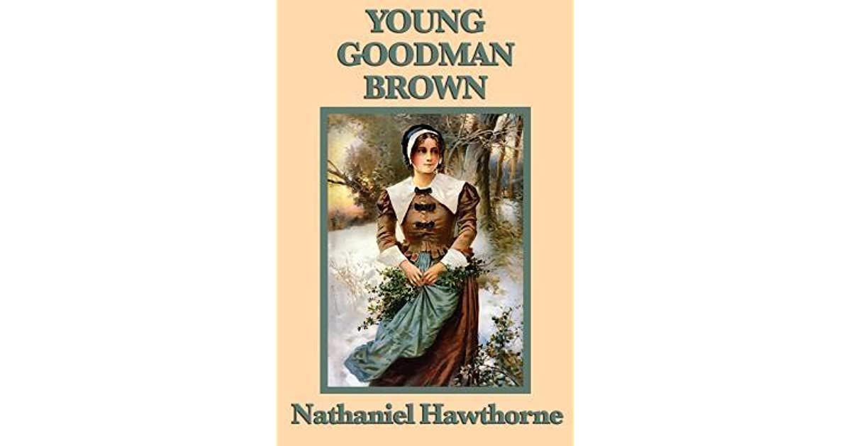 a look at the nature of evil in the novel young goodman brown by nathaniel hawthorne Young goodman brown nathaniel hawthorne the following entry presents criticism of hawthorne's short story young goodman brown, first published in the april 1835 issue of new england magazine.