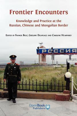 Frontier Encounters Knowledge and Practice at the Russian Chinese and Mongolian Border
