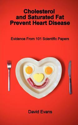 Cholesterol and Saturated Fat Prevent Heart Disease - Evidence from 101 Scientific Papers