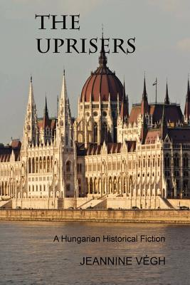 The Uprisers: A Hungarian Historical Fiction