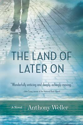 The Land of Later On by Anthony Weller