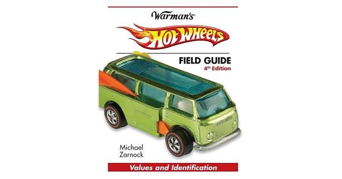 Hot Wheels Field Guide: Values and Identification by Michael Zarnock
