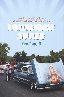 Lowrider Space Aesthetics and Politics of Mexican American Custom Cars