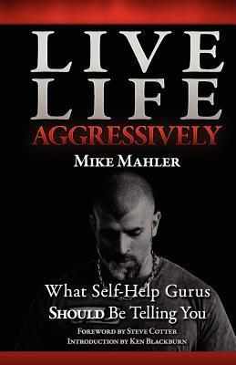 Live-Life-Aggressively-What-Self-Help-Gurus-Should-Be-Telling-You