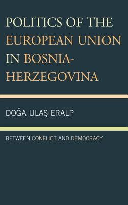 Politics of the European Union in Bosnia-Herzegovina: Between Conflict and Democracy