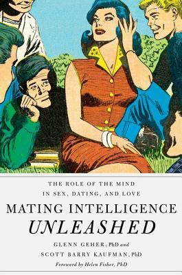 Mating Intelligence Unleashed  The Role of the Mind in Sex, Dating, and Love (2013, Oxford University Press, USA)