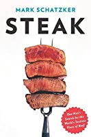 Steak: One Man's Search for the World's Tastiest Piece of Beef