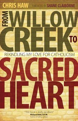 From Willow Creek to Sacred Heart by Chris Haw