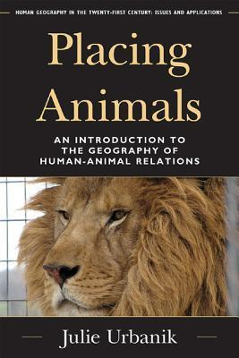 Placing Animals An Introduction to the Geography of Human-Animal Relations