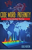 Code Word: Paternity: A Presidential Thriller