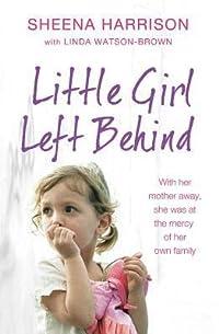 Little Girl Left Behind. Sheena Harrison with Linda Watson-Brown