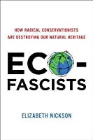 Eco-Fascists: How Radical Conservationists Are Destroying Our Natural Heritage