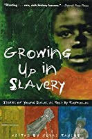 Growing Up in Slavery: Stories of Youngslaves as Told by Themselves