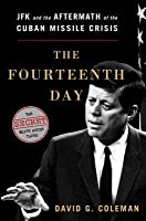 The Fourteenth Day: JFK and the Aftermath of the Cuban Missile Crisis: The Secret White House Tapes