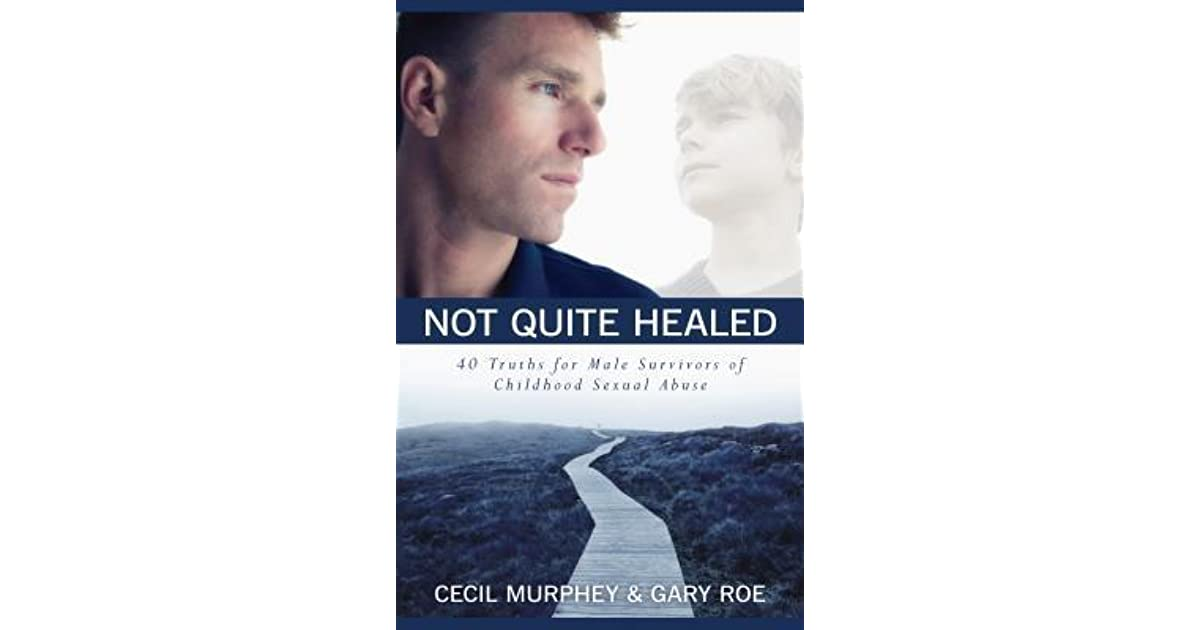 Not Quite Healed 40 Truths For Male Survivors Of Childhood Sexual Abuse By Cecil Murphey