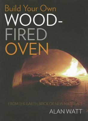Build Your Own Wood-Fired Oven: From the Earth, Brick or New