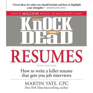 Knock U0027em Dead Resumes: How To Write A Killer Resume That Gets You Job  Interviews By Martin Yate  Knock Em Dead Resumes
