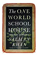 The One World Schoolhouse: A New Approach to Teaching and Learning