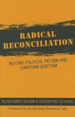 Radical Reconciliation: Beyond Political Pietism and Christian Quietism