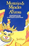 Mysteries and Miracles of Arizona