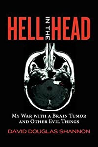 Hell in the Head: My War with a Brain Tumor and Other Evil Things