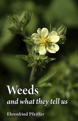 Weeds and What They Tell Us by Ehrenfried E. Pfeiffer